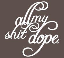 All My Shit Dope Tyga T Shirt | Fresh Threads by FreshThreadShop