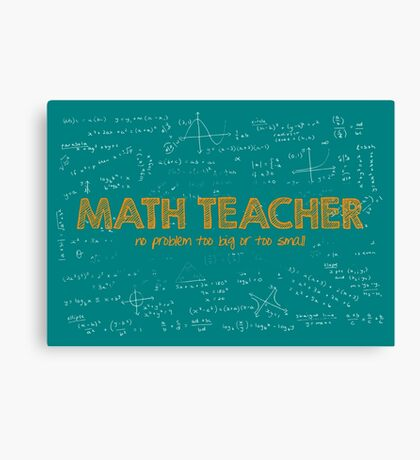 Math Teacher (no problem too big or too small) - green Canvas Print