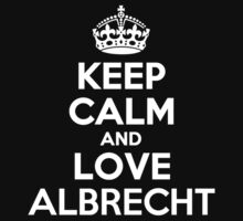 Keep Calm and Love ALBRECHT by kandist
