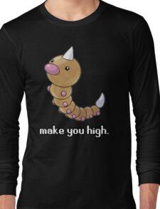 Weedle make you high. Long Sleeve T-Shirt