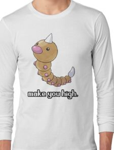 Weedle make you high. Long Sleeve T-Shirt