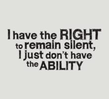 I have the right to remain silent i just don't have the ability by digerati