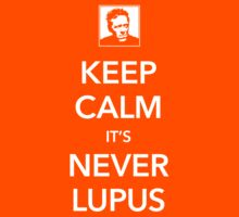 Keep Calm, It's Never Lupus by M Dean Jones