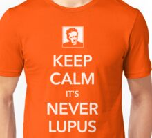 Keep Calm, It's Never Lupus Unisex T-Shirt