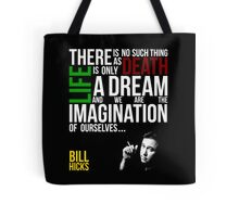 Bill Hicks - There is no such thing as death, life is only a dream and we are the imagination of ourselves Tote Bag