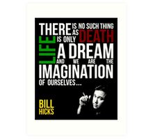 Bill Hicks - There is no such thing as death, life is only a dream and we are the imagination of ourselves Art Print