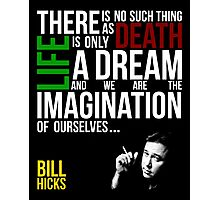 Bill Hicks - There is no such thing as death, life is only a dream and we are the imagination of ourselves Photographic Print