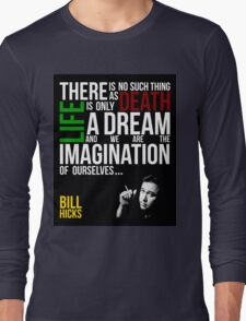 Bill Hicks - There is no such thing as death, life is only a dream and we are the imagination of ourselves Long Sleeve T-Shirt
