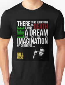 Bill Hicks - There is no such thing as death, life is only a dream and we are the imagination of ourselves T-Shirt