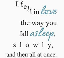 I fell in love the way you fall asleep, by blamehollywood