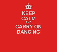 Keep Calm And Carry On Dancing Unisex T-Shirt