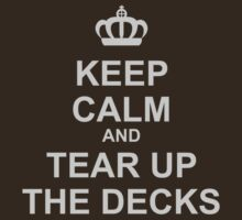 Keep Calm And Tear Up The Decks by HOTDJGEAR