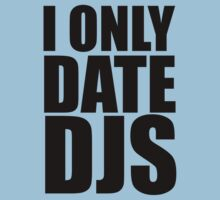 I Only Date DJs by HOTDJGEAR