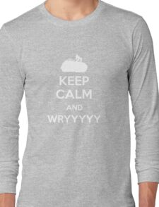 Keep Calm and WRYYYYY Long Sleeve T-Shirt