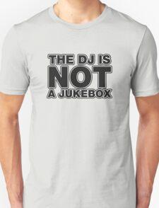 The DJ Is Not A Jukebox Unisex T-Shirt