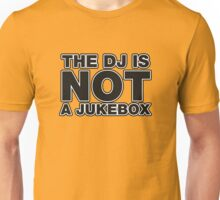 The DJ Is Not A Jukebox Unisex T-Shirt