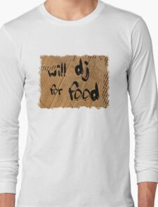 Will DJ For Food Long Sleeve T-Shirt