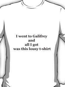 I went to Galifrey and all I got was this lousy t-shirt T-Shirt