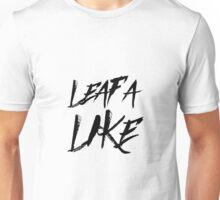 Leaf A Like  Unisex T-Shirt
