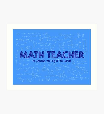 Math Teacher (no problem too big or too small) - blue Art Print