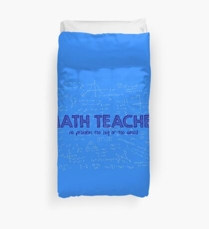 Math Teacher (no problem too big or too small) - blue Duvet Cover