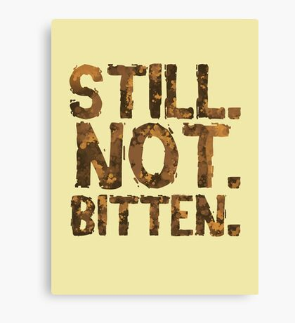Still. Not. Bitten. Canvas Print