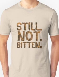 Still. Not. Bitten. T-Shirt