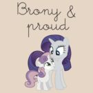 Brony & Proud- Rarity and Sweetie Belle by FUNeral