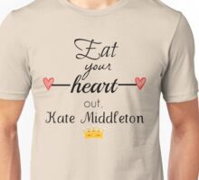 Eat your heart out, Kate Middleton Unisex T-Shirt