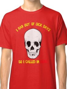 Ran Out of Sick Days Called In Dead Classic T-Shirt