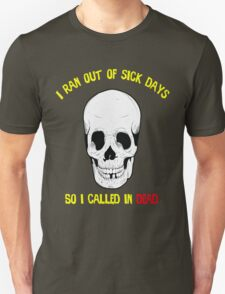 Ran Out of Sick Days Called In Dead Unisex T-Shirt