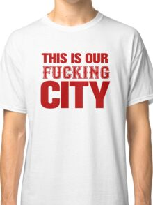 This Is Our Fucking City Shirt (Red) Classic T-Shirt