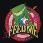 Feed Me by phatshirts