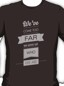 We've come too far to forget who we are - 3 T-Shirt