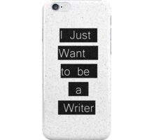 """I Just Want to be a Writer."" Typography iPhone Case/Skin"