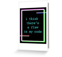 Flaw in my Code Greeting Card