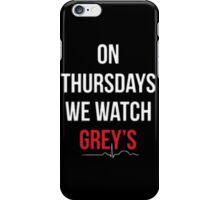 """On Thursdays We Watch Grey's"" iPhone Case/Skin"