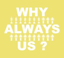 Why Always Us? Kids Tee