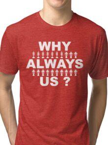 Why Always Us? Tri-blend T-Shirt