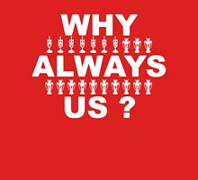 Why Always Us? Unisex T-Shirt
