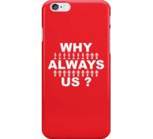 Why Always Us? iPhone Case/Skin