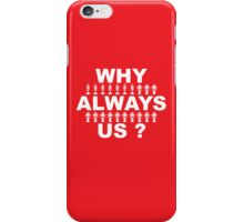 Why Always Us? iPhone Case/Skin