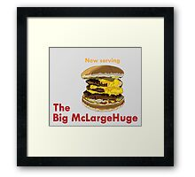 The Big McLargeHuge Framed Print