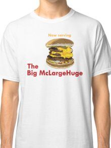 The Big McLargeHuge Classic T-Shirt