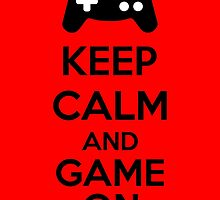 Keep Calm And Game On by Kreativista