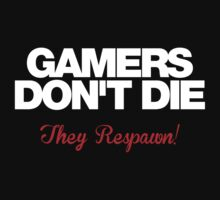 Gamers Don't Die – They Respawn! (white) by KRDesign