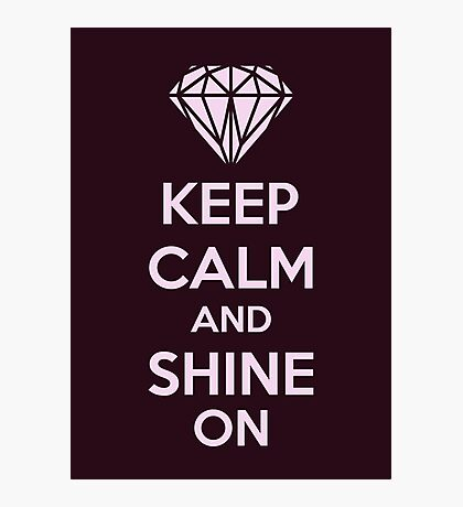 Keep CAlm And Shine On Photographic Print