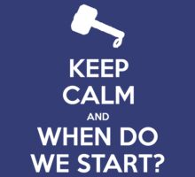 KEEP CALM and When do we start? by Golubaja