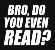 Bro, Do You Even Read? by racooon