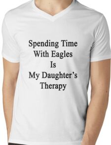 Spending Time With Eagles Is My Daughter's Therapy Mens V-Neck T-Shirt